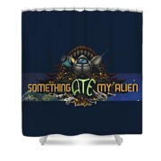 Something Ate My Alien #3 Shower Curtain