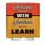 Sometimes You Win Sometimes You Learn Shower Curtain
