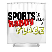 Sports Are My Happy Place Shower Curtain