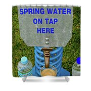 Spring Water On Tap Here Shower Curtain