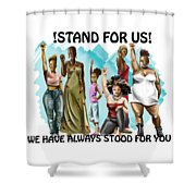 Stand For Us With Writing Shower Curtain