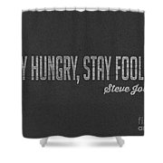 Steve Jobs Stay Hungry Stay Foolish Shower Curtain