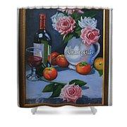 Still Life 1,rose N Wine Shower Curtain