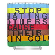 Stop Hating Others Because Of Their Skin Color Shower Curtain