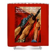 Strong Is The Strength Of The Lord Shower Curtain