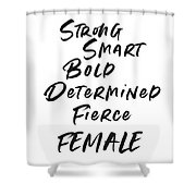 Strong Smart Bold Female- Art By Linda Woods Shower Curtain