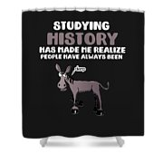 Studying History Has Made Me Realize People Have Always Been Derp Shower Curtain