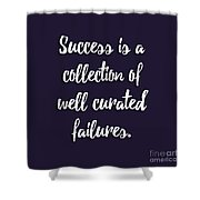 Success Is A Collection Of Well Curated Failures Shower Curtain