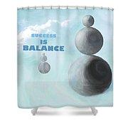 Success Is Balance Shower Curtain