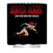 Super Hero Aunt Aung Gift Shower Curtain
