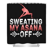 Sweating My Asana Off Shower Curtain