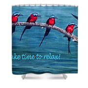 Take Time To Relax Shower Curtain