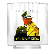 Talk Less You Never Know Shower Curtain