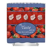Taste And See Shower Curtain