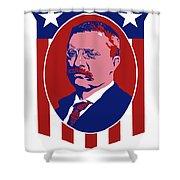 Teddy Roosevelt - Our President  Shower Curtain