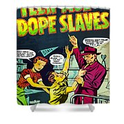 Teen-age Dope Slaves Shower Curtain