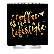 Text Art Coffee Is A Lifestyle - Golden And Black Shower Curtain