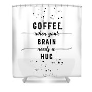 Text Art Coffee - When Your Brain Needs A Hug Shower Curtain