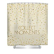 Text Art Collect Moments - Glittering Gold Shower Curtain