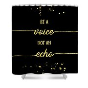 Text Art Gold Be A Voice Not An Echo Shower Curtain