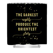 Text Art Gold The Darkest Nights Produce The Brightest Stars Shower Curtain