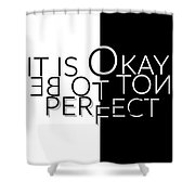 Text Art It Is Okay Not To Be Perfect Shower Curtain