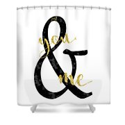 Text Art Just You And Me Shower Curtain