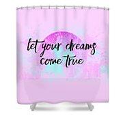Text Art Let Your Dreams Come True Shower Curtain