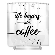Text Art Life Begins After Coffee Shower Curtain