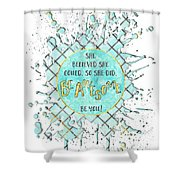 Text Art She Believed - Cyan White - Splashes Shower Curtain