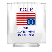 Tgif  Government Is Failing Shower Curtain