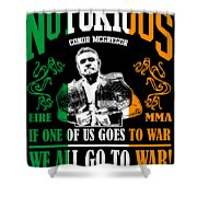 Th Notorious Conor Mcgregor Inspired Design If One Of Us Goes To War We All Go To War Shower Curtain