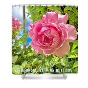 Thank You For Thinking Of Me- Rose Shower Curtain