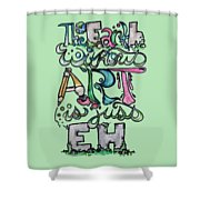 The Earth Without Art Is Just Eh Shower Curtain