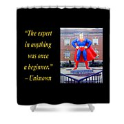 The Expert In Anything Was Once A Beginner Shower Curtain