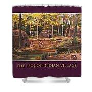 The Pequot Indian Village Shower Curtain