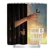 There Is Always Hope Shower Curtain