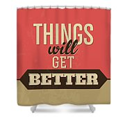 Thing Will Get Better Shower Curtain