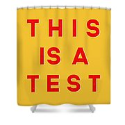 This Is A Test Shower Curtain