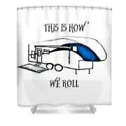This Is How We Roll     Rv Humor Shower Curtain