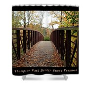 Thompson Park Bridge Stowe Vermont Poster Shower Curtain