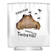 Time's Fun When You're Having Flies Shower Curtain