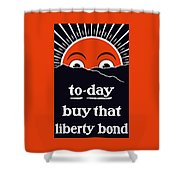 To-day Buy That Liberty Bond Shower Curtain