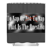 To Nap Or Not To Nap That Is The Question Shower Curtain