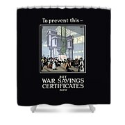 To Prevent This - Buy War Savings Certificates Shower Curtain