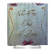 To The One I Love Shower Curtain