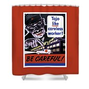 Tojo Like Careless Workers - Ww2 Shower Curtain
