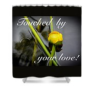 Touched By Your Love Shower Curtain
