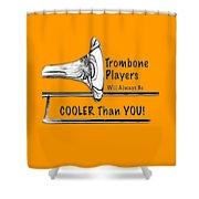 Trombone Players Are Cooler Than You Shower Curtain
