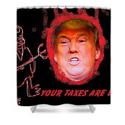 Trumps Taxes Shower Curtain
